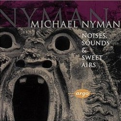 Michael Nyman Noises Sounds and Sweet Airs